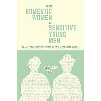 From Domestic Women to Sensitive Young Men: Translating the Individual in Early Colonial Korea (Harvard East Asian Monographs)