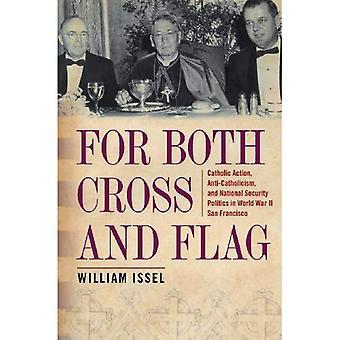 Für beide Kreuz und Fahne: Katholische Aktion, Anti-Katholizismus und nationale Sicherheitspolitik im zweiten Weltkrieg San Francisco