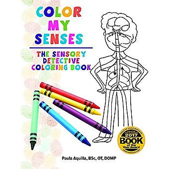 Color My Senses: The Sensory Detective Coloring Book