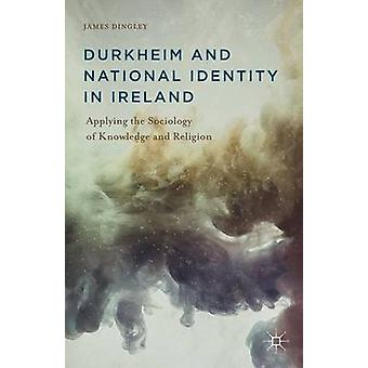 Durkheim and National Identity in Ireland by Dingley & James