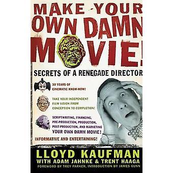 Gøre din egen Damn film hemmeligheder af en Renegade direktør af Kaufman & Lloyd