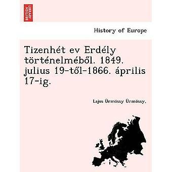 Tizenht ev Erdly trtnelmbl. 1849. julius 19tl1866. prilis 17ig. by rmssy & & Lajos rmssy