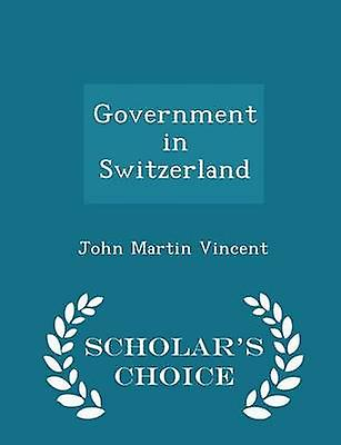 Government in Switzerland  Scholars Choice Edition by Vincent & John Martin