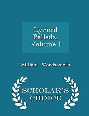 Lyrical Ballads Volume I  Scholars Choice Edition by Wordsworth & William
