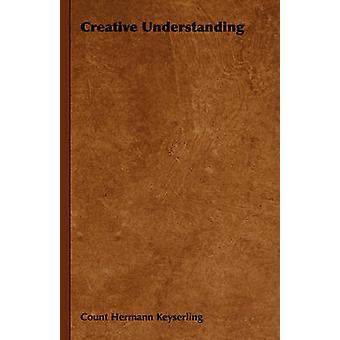 Creative Understanding by Keyserling & Count Hermann
