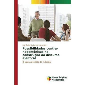Possibilidades Contrahegemnicas Na Construo Discurso Eleitoral durch do Carmo Fernandes Luiz Carlos