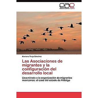 Las Asociaciones de migrantes y la configuracin del desarrollo local by Trejo Snchez Mariana