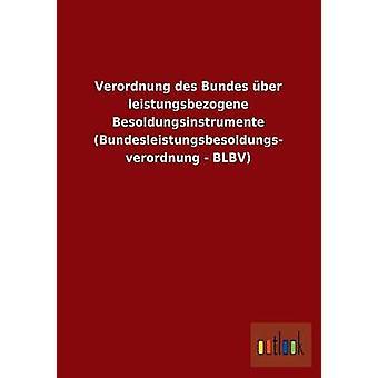Verordnung Des Bundes Uber Leistungsbezogene Besoldungsinstrumente Bundesleistungsbesoldungs Verordnung Blbv par Outlook Verlag