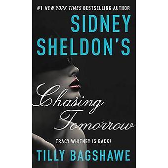 Sidney Sheldon's Chasing Tomorrow by Sidney Sheldon - Tilly Bagshawe