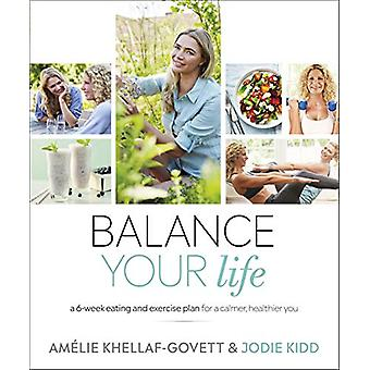 Balance Your Life - A 6-week Eating and Exercise Plan for a Calmer - H