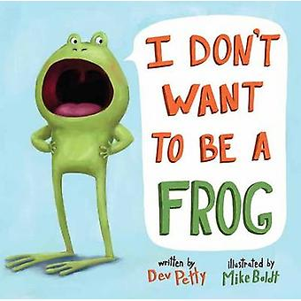 I Don't Want to be a Frog by Dev Petty - Mike Boldt - 9780385378666 B