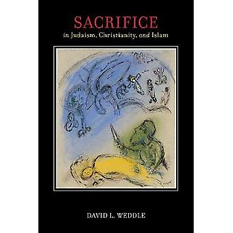 Sacrifice in Judaism - Christianity - and Islam by David L. Weddle -