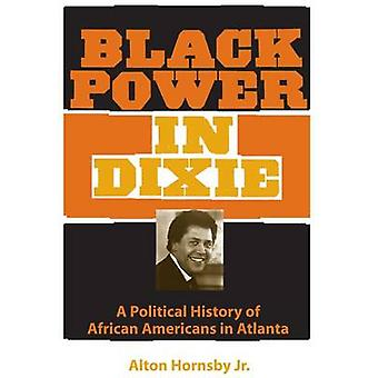 Black Power in Dixie - A Political History of African Americans in Atl