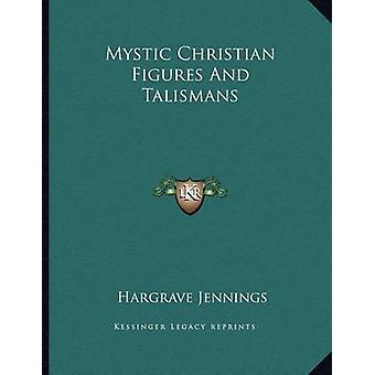 Mystic Christian Figures and Talismans by Hargrave Jennings - 9781163
