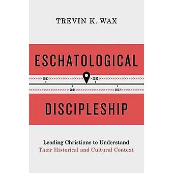 Eschatological Discipleship - Leading Christians to Understand Their H
