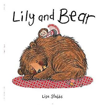 Lily and Bear by Lisa Stubbs - Lisa Stubbs - 9781481444163 Book