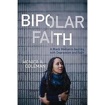 Bipolar Faith - A Black Woman's Journey with Depression and Faith by M