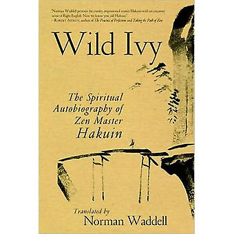 Wild Ivy - The Spiritual Autobiography of ZEN Master Hakuin by Norman