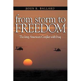 From Storm to Freedom - America's Long War with Iraq by John R. Ballar