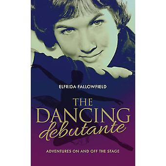 The Dancing Debutante - The Adventures of a Society Beauty on and off