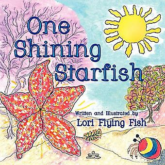 One Shining Starfish by Lori Flying Fish - Lori Flying Fish - 9781936