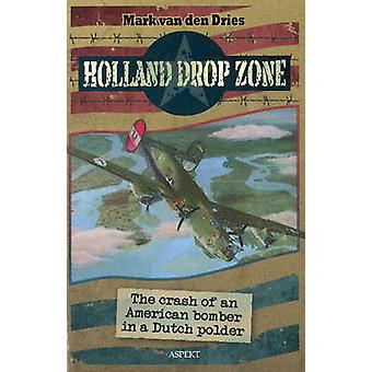 Holland Drop Zone - The Crash of an American Bomber in a Dutch Polder