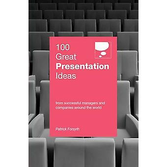 100 Great Presentation Ideas by Patrick Forsyth - 9789814276917 Book
