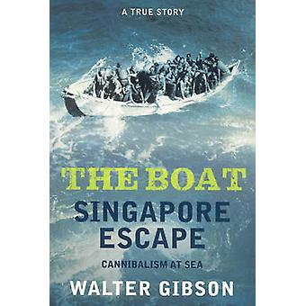The Boat - Singapore Escape - Cannibalism at Sea by Walter Gibson - 97