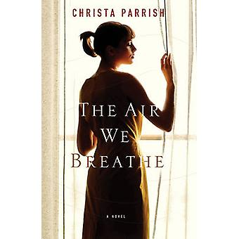 The Air We Breathe by Christa Parrish - 9780764205552 Book