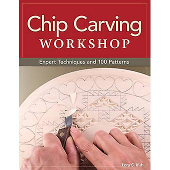 Chip Carving Workshop - Expert Techniques and 100 Patterns by Lora S.