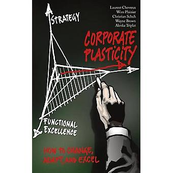 Corporate Plasticity How to Change Adapt and Excel by Schuh & Christian