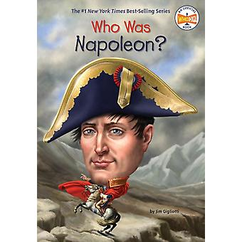 Who Was Napoleon by Jim Gigliotti