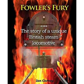Fowler's Fury - The Story of a Unique British Steam Locomotive by Ian
