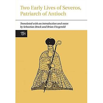 Two Early Lives of Severos Patriarch of Antioch by Translated by Sebastian Brock & Translated by Brian Fitzgerald