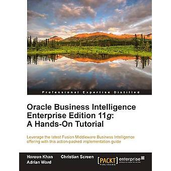 Oracle Business Intelligence Enterprise Edition 11g A HandsOn Tutorial by Screen & Christian