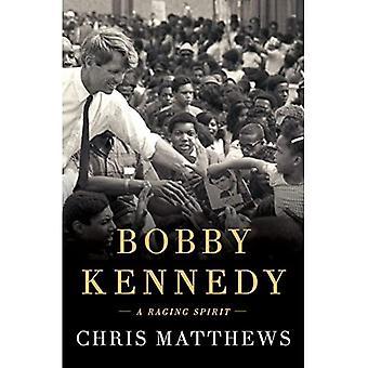 Bobby Kennedy: A Raging Spirit
