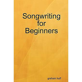Songwriting for Beginners by huff & graham