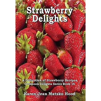 Strawberry Delights Cookbook by Hood & Karen Jean Matsko