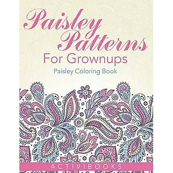 Paisley Patterns For Grownups  Paisley Coloring Book by Activibooks