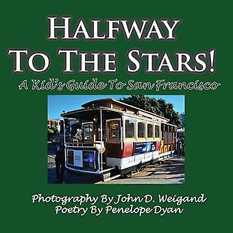 Halfway To The Stars A Kids Guide To San Francisco by Weigand & John D