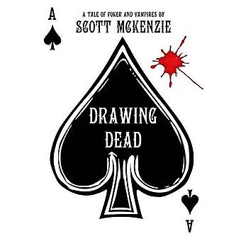 Drawing Dead A Tale of Poker and Vampires by McKenzie & Scott
