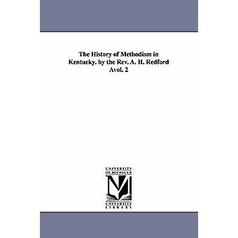 The History of Methodism in Kentucky. by the REV. A. H. Redford Avol. 2 by Redford & Albert Henry