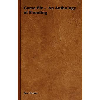 Game Pie   An Anthology of Shooting by Parker & Eric