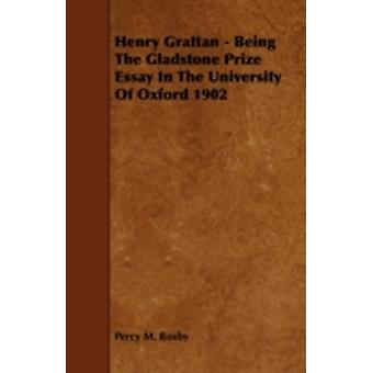 Henry Grattan  Being the Gladstone Prize Essay in the University of Oxford 1902 by Roxby & Percy M.