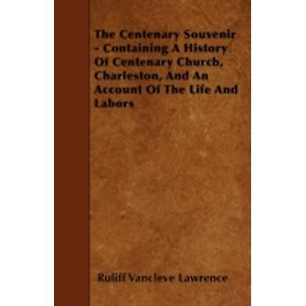 The Centenary Souvenir  Containing A History Of Centenary Church Charleston And An Account Of The Life And Labors by Lawrence & Ruliff Vancleve