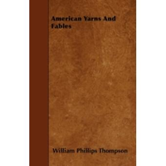 American Yarns And Fables by Thompson & William Phillips
