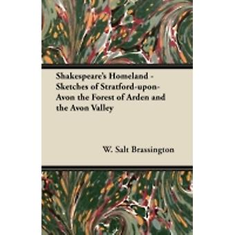 Shakespeares Homeland  Sketches of StratforduponAvon the Forest of Arden and the Avon Valley by Brassington & W. Salt