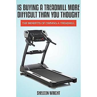 Is Buying a Treadmill More Difficult Than You Thought The Benefits of Owning a Treadmill by Wright & Sheldon