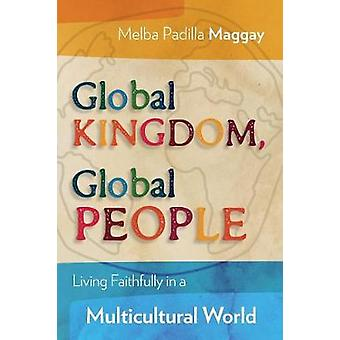 Global Kingdom Global People Living Faithfully in a Multicultural World by Maggay & Melba Padilla