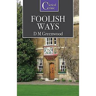 Foolish Ways by Greenwood & D. M.